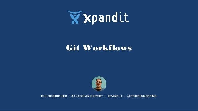 Git Workflows RUI RODRIGUES • ATLASSIAN EXPERT • XPAND IT • @RODRIGUESRMB