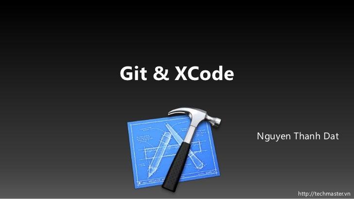 Git & XCode              Nguyen Thanh Dat                      http://techmaster.vn