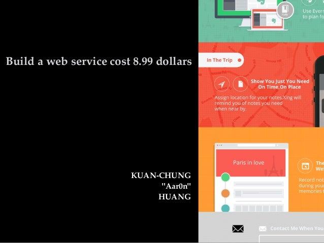 "KUAN-CHUNG ""Aar0n"" HUANG Build a web service cost 8.99 dollars"