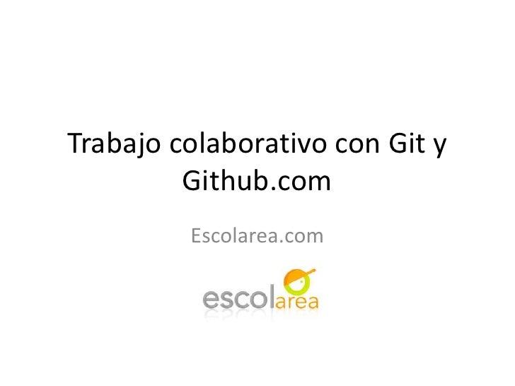 Trabajocolaborativo con Git y Github.com<br />Escolarea.com<br />