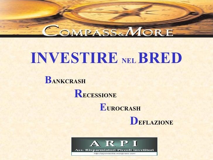 INVESTIRE NEL BRED BANKCRASH       RECESSIONE             EUROCRASH                    DEFLAZIONE