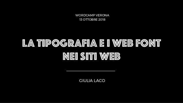 LA TIPOGRAFIA E I WEB FONT NEI SITI WEB GIULIA LACO WORDCAMP VERONA 13 OTTOBRE 2018