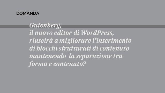 Gutenberg, il nuovo editor di WordPress, riuscirà a migliorare l'inserimento di blocchi strutturati di contenuto mantenend...