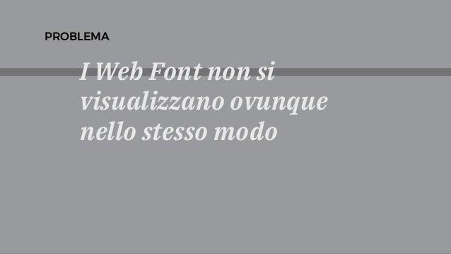 I Web Font non si visualizzano ovunque nello stesso modo PROBLEMA