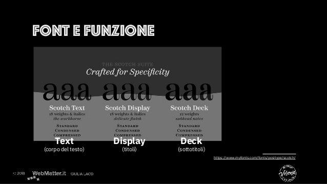 https://www.myfonts.com/fonts/positype/scotch/  Text (corpo del testo) Display (titoli) Deck (sottotitoli) FONT E FUNZIONE