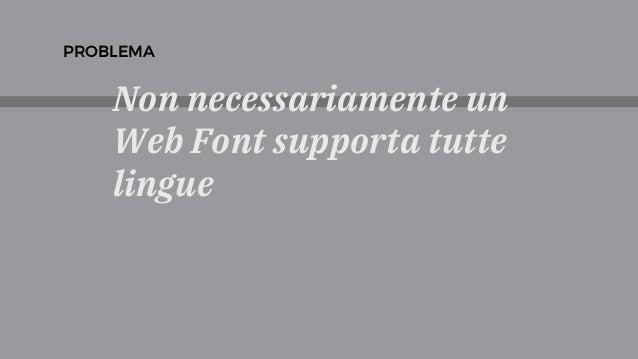 Non necessariamente un Web Font supporta tutte lingue PROBLEMA