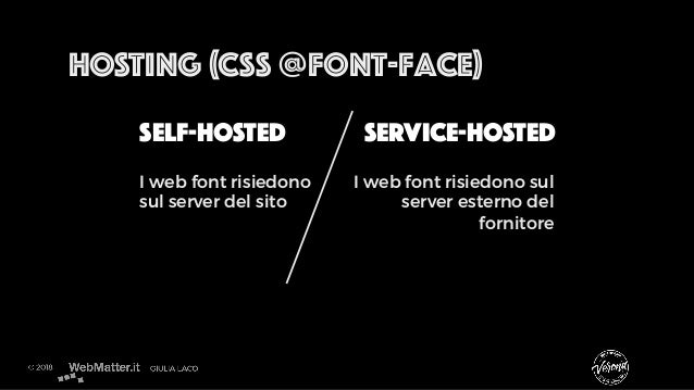 HOSTING (CSS @font-face) SELF-HOSTED SERVICE-HOSTED I web font risiedono sul server del sito I web font risiedono sul serv...
