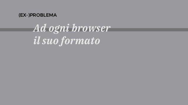 Ad ogni browser il suo formato (EX-)PROBLEMA