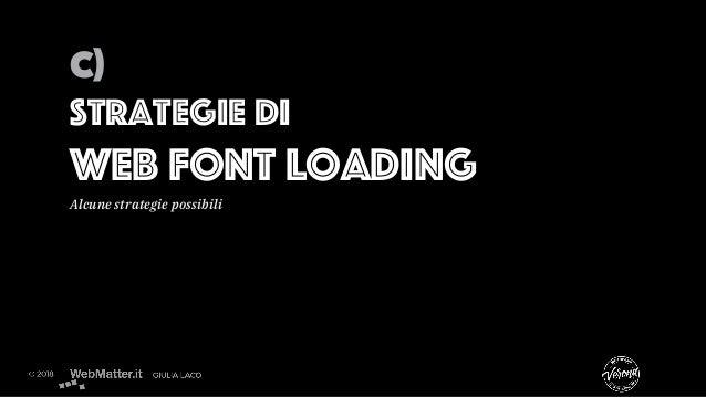 C) Strategie di Web Font Loading Alcune strategie possibili