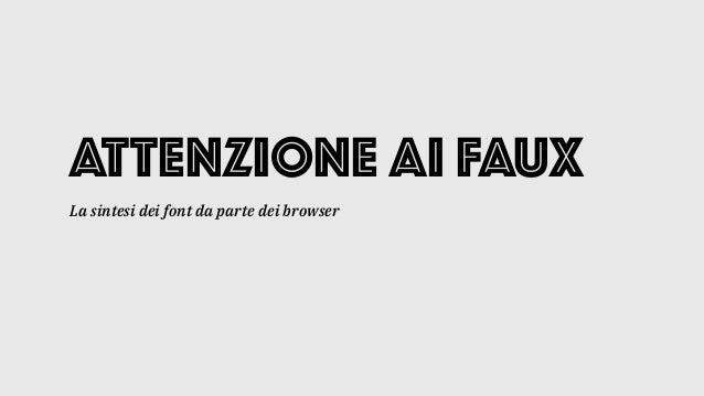 ATTENZIONE AI FAUX La sintesi dei font da parte dei browser