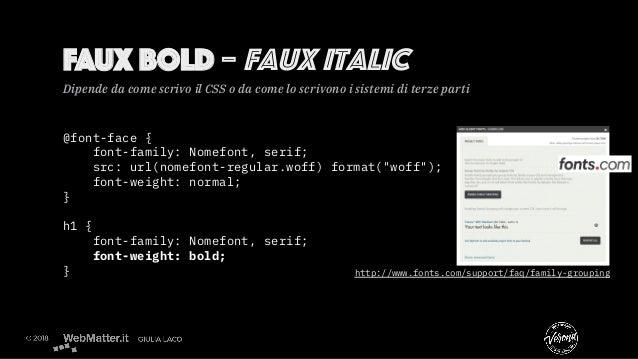 FAUx bold – Faux italic Dipende da come scrivo il CSS o da come lo scrivono i sistemi di terze parti http://www.fonts.com/...