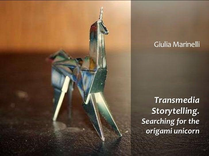 Giulia Marinelli   Transmedia  Storytelling.Searching for the origami unicorn