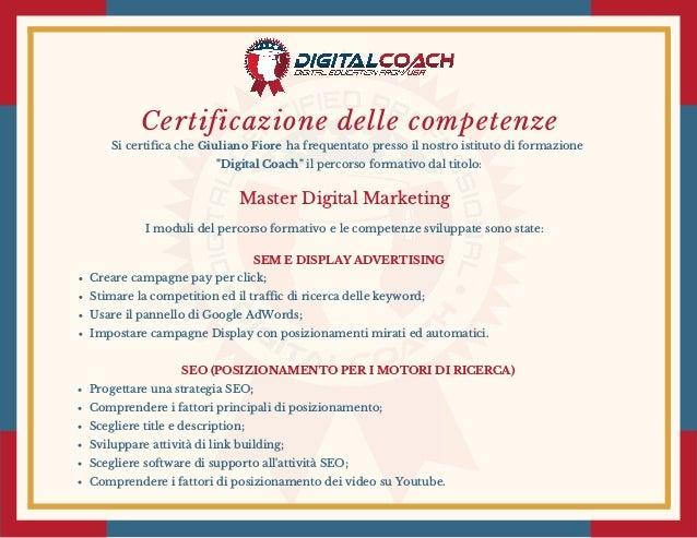 """Certificazione delle competenze Si certifica che ha frequentato presso il nostro istituto di formazione """"Digital Coach"""" ..."""