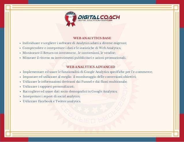 WEB ANALYTICS ADVANCED Implementare ed usare le funzionalità di Google Analytics specifiche per l'e-commerce; Impostare ed...