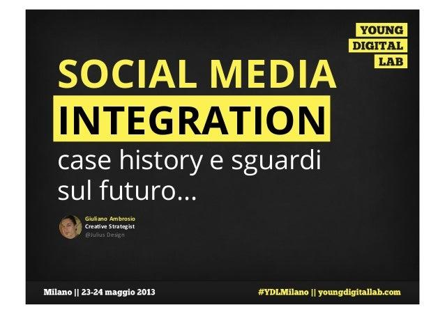 Giuliano Ambrosio Crea0ve Strategist  @Julius Design  SOCIAL MEDIAINTEGRATIONcase history e sguardisul fut...