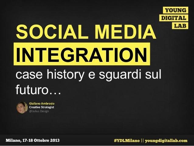 SOCIAL MEDIA INTEGRATION case history e sguardi sul futuro… Giuliano  Ambrosio   Crea0ve  Strategist     @Julius...