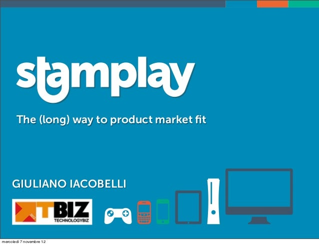 The (long) way to product market fit     GIULIANO IACOBELLImercoledì 7 novembre 12