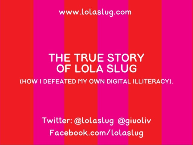 The True Story of Lola Slug - How I Defeated My Own Digital Illiteracy.