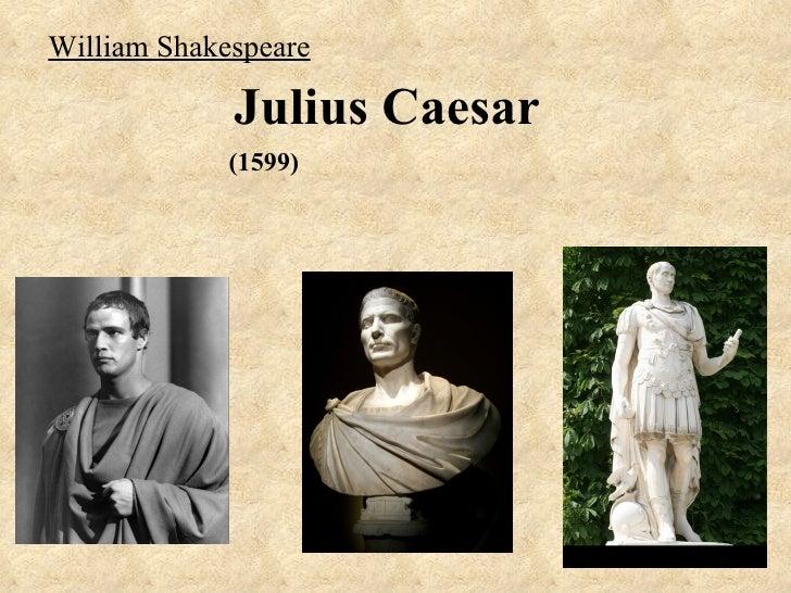 William Shakespeare             Julius Caesar             (1599)