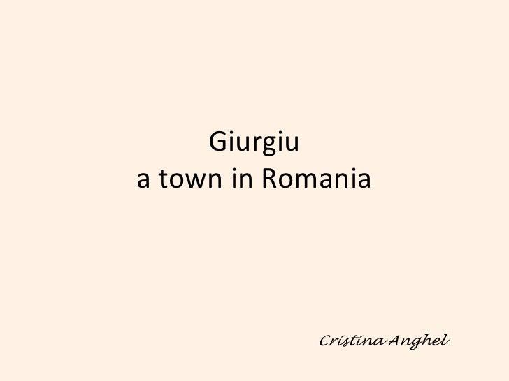 Giurgiua town in Romania<br />Cristina Anghel<br />