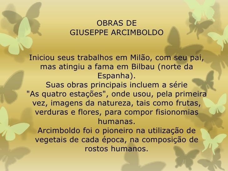 OBRAS DE           GIUSEPPE ARCIMBOLDO Iniciou seus trabalhos em Milão, com seu pai,    mas atingiu a fama em Bilbau (nort...