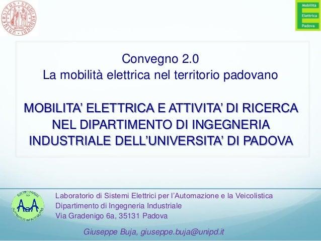 Convegno 2.0  La mobilità elettrica nel territorio padovanoMOBILITA' ELETTRICA E ATTIVITA' DI RICERCA   NEL DIPARTIMENTO D...