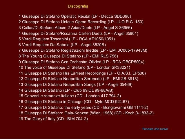 Discografía1 Giuseppe Di Stefano Operatic Recital (LP - Decca SDD390)2 Giuseppe Di Stefano Unique Opera Recording (LP - U....