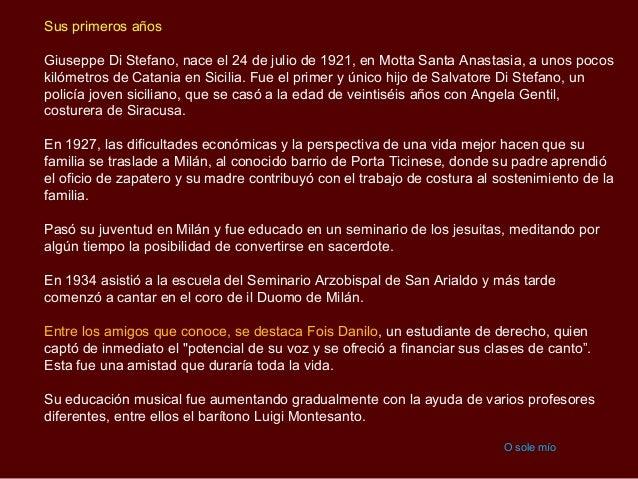 Sus primeros añosGiuseppe Di Stefano, nace el 24 de julio de 1921, en Motta Santa Anastasia, a unos pocoskilómetros de Cat...