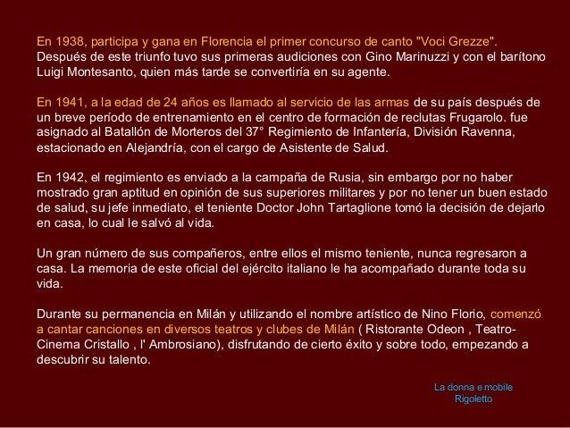 """En 1938, participa y gana en Florencia el primer concurso de canto """"Voci Grezze"""".Después de este triunfo tuvo sus primeras..."""