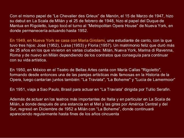 """Con el mismo papel de """"Le Chevalier des Grieux"""" de Manón, el 15 de Marzo de 1947, hizosu debut en La Scala de MIlán y el 2..."""