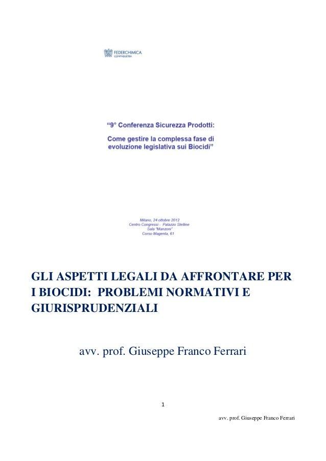 GLI ASPETTI LEGALI DA AFFRONTARE PERI BIOCIDI: PROBLEMI NORMATIVI EGIURISPRUDENZIALI      avv. prof. Giuseppe Franco Ferra...