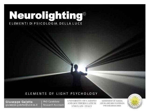 PhD Candidate Research Assistant Neurolighting© E L EM E N T I DI P S I C O L O G IA D E L L A L U C E E L E M E N T S O F...