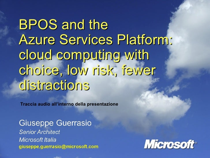 BPOS and the  Azure Services Platform: cloud computing with choice, low risk, fewer distractions Traccia audio all'interno...