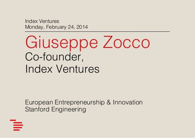 Index Ventures! Monday, February 24, 2014 !  Giuseppe Zocco! Co-founder,! Index Ventures! ! ! European Entrepreneurship & ...