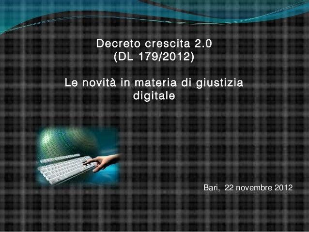 Decreto crescita 2.0       (DL 179/2012)Le novità in materia di giustizia             digitale                         Bar...