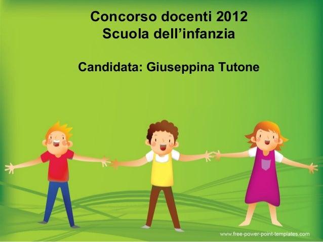 Concorso docenti 2012 Scuola dell'infanzia Candidata: Giuseppina Tutone