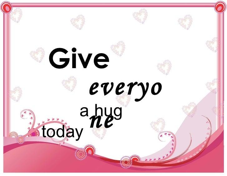 Give everyone a hug today
