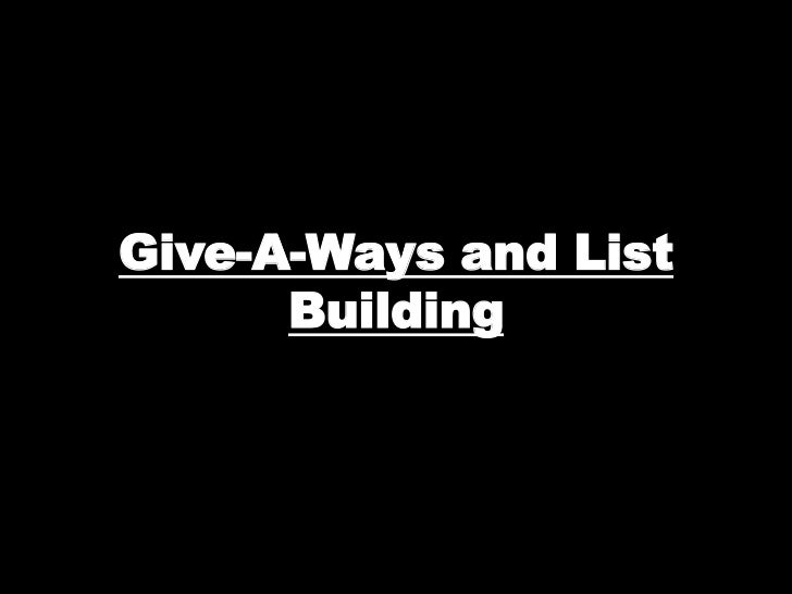 Give-A-Ways and List      Building
