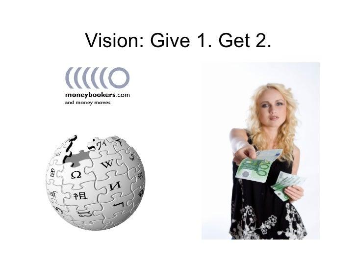 Vision: Give 1. Get 2.     GNU FDL 2006-2007 Yann Geffrotin