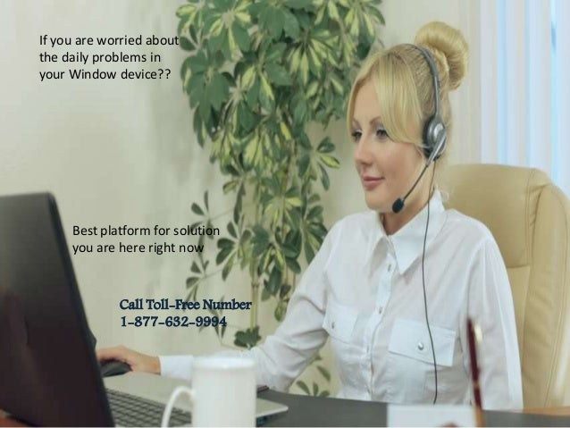 If you are worried about the daily problems in your Window device?? Best platform for solution you are here right now Call...