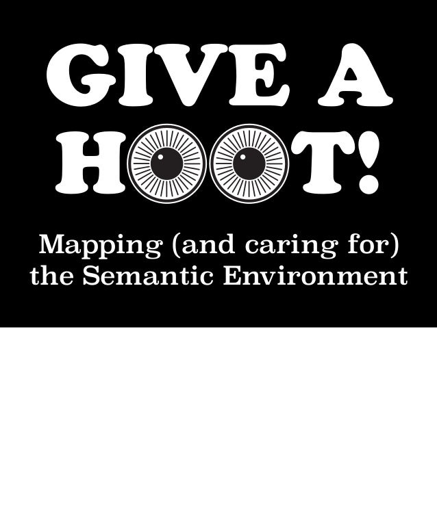GIVE A H T! Mapping (and caring for) the Semantic Environment