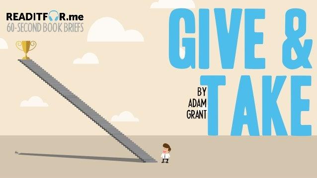 60-SECONDBOOKBRIEFS give & take BY ADAM GRANT