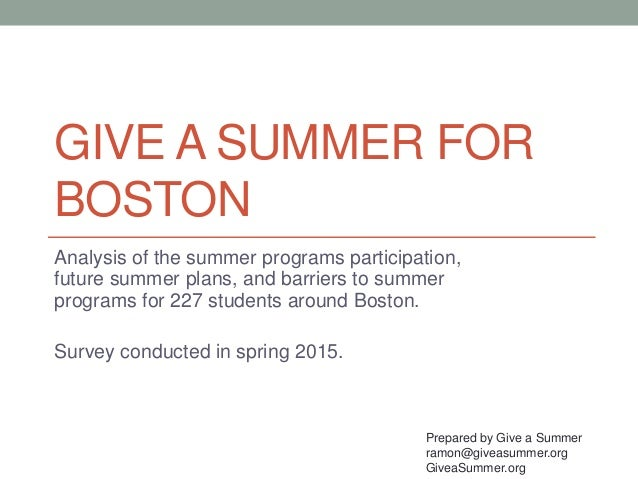 GIVE A SUMMER FOR BOSTON Analysis of the summer programs participation, future summer plans, and barriers to summer progra...