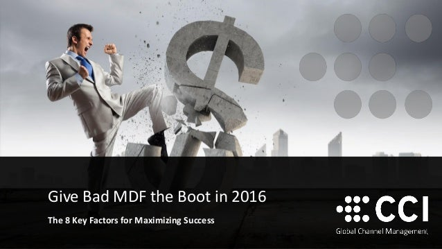 Give Bad MDF the Boot in 2016 The 8 Key Factors for Maximizing Success