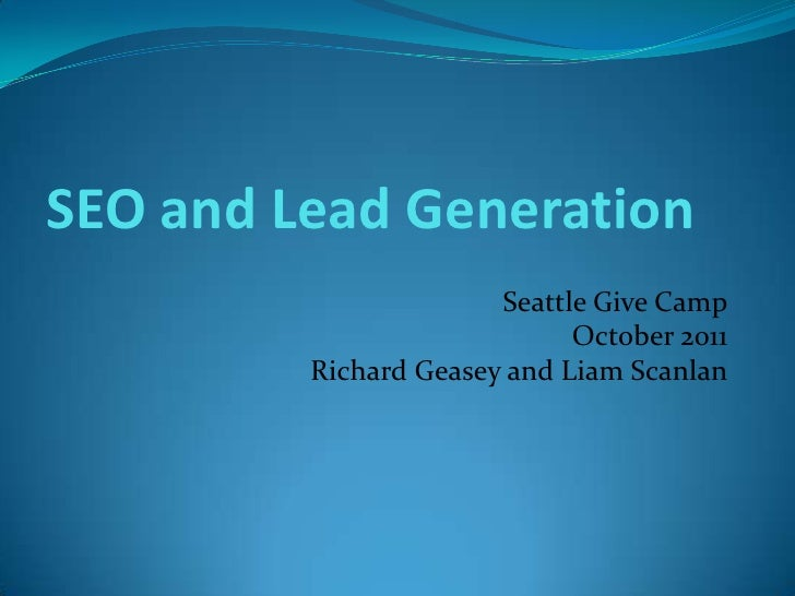SEO and Lead Generation                       Seattle Give Camp                             October 2011         Richard G...