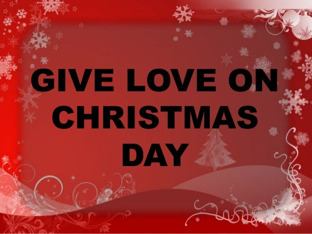 Give Love On Christmas Day.Give Love On Christmas Day