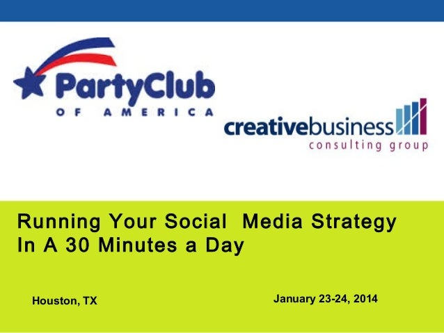 Running Your Social Media Strategy In A 30 Minutes a Day Houston, TX  January 23-24, 2014