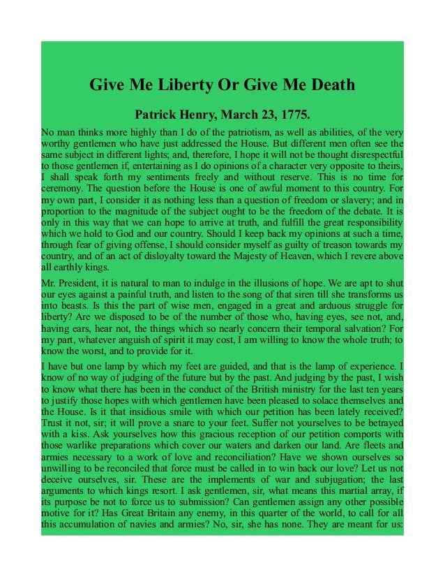 give me liberty or give me death rhetorical Get an answer for 'list at least three rhetorical devices that patrick henry uses in his speech to the virginia conventiongive quotations from the speech of each device you list i know not what course others may take but as for me, give me liberty, or give me death 3.