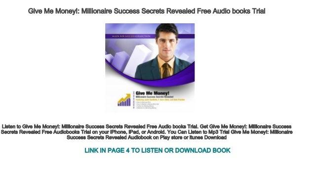 Give Me Money! Millionaire Success Secrets Revealed Free Audio books …