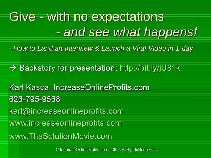 Give - with no expectations   - and see what happens! - How to Land an Interview & Launch a Viral Video in 1-day    Backs...